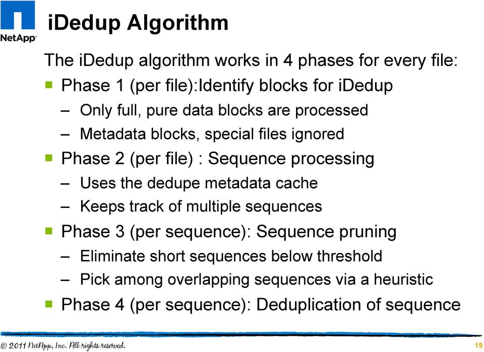 the dedupe metadata cache Keeps track of multiple sequences Phase 3 (per sequence): Sequence pruning Eliminate short