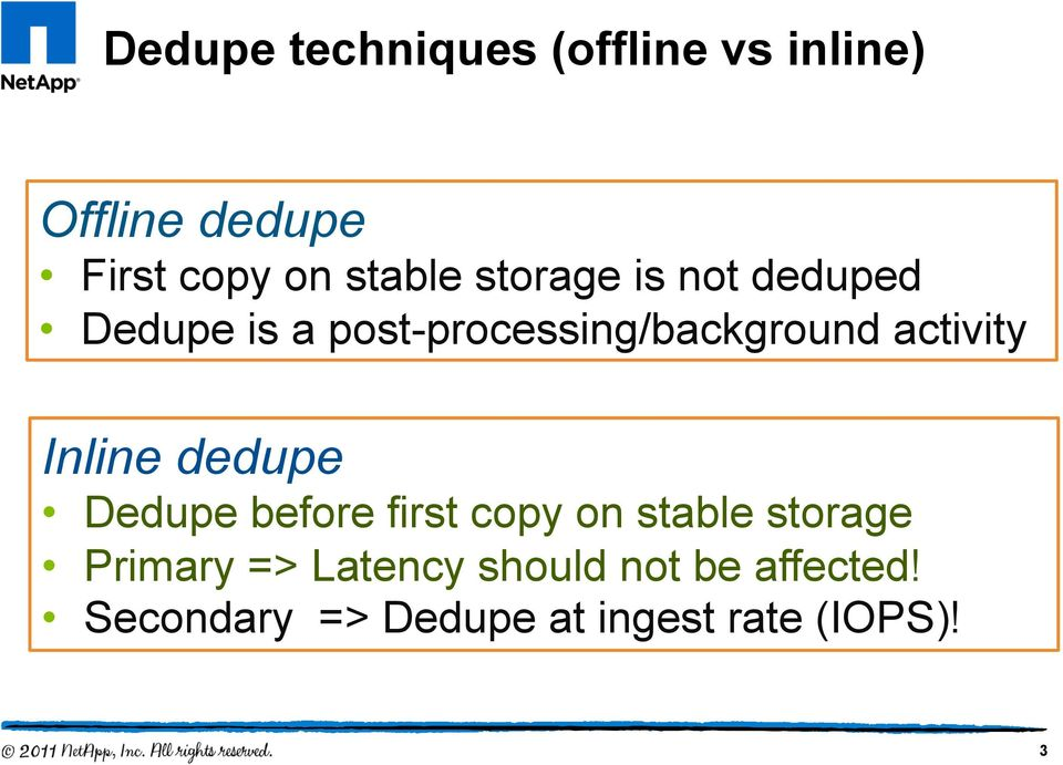 activity Inline dedupe Dedupe before first copy on stable storage