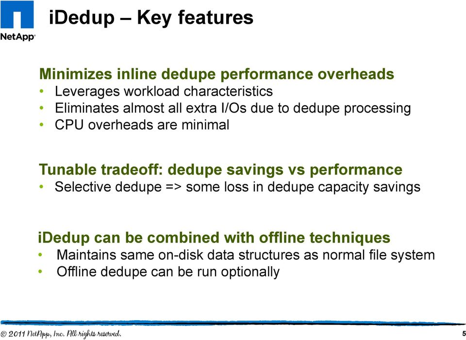 savings vs performance Selective dedupe => some loss in dedupe capacity savings idedup can be combined with