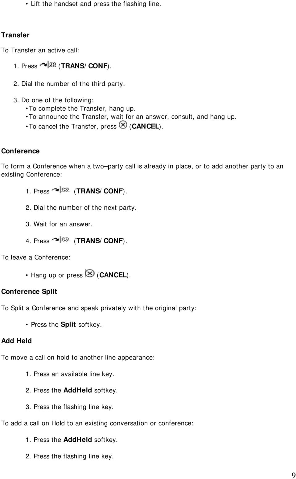Conference To form a Conference when a two party call is already in place, or to add another party to an existing Conference: 1. Press (TRANS/CONF). 2. Dial the number of the next party. 3.