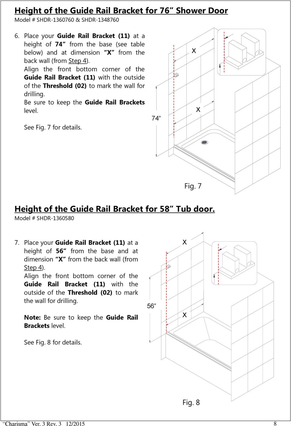 Align the front bottom corner of the Guide Rail Bracket (11) with the outside of the Threshold (02) to mark the wall for drilling. Be sure to keep the Guide Rail Brackets level. See Fig.