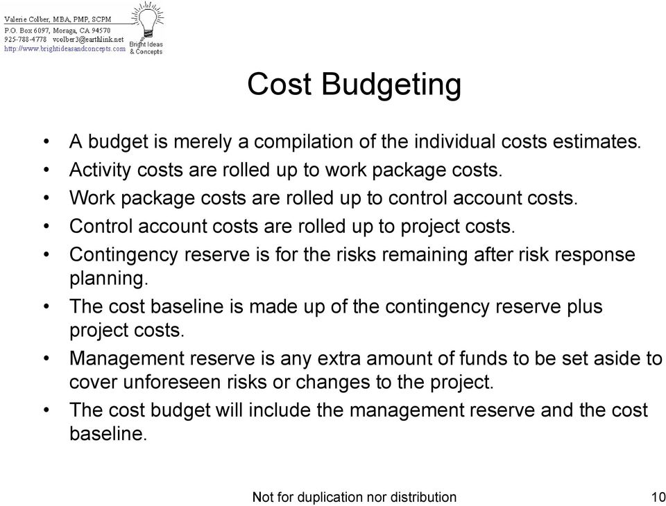 Contingency reserve is for the risks remaining after risk response planning. The cost baseline is made up of the contingency reserve plus project costs.