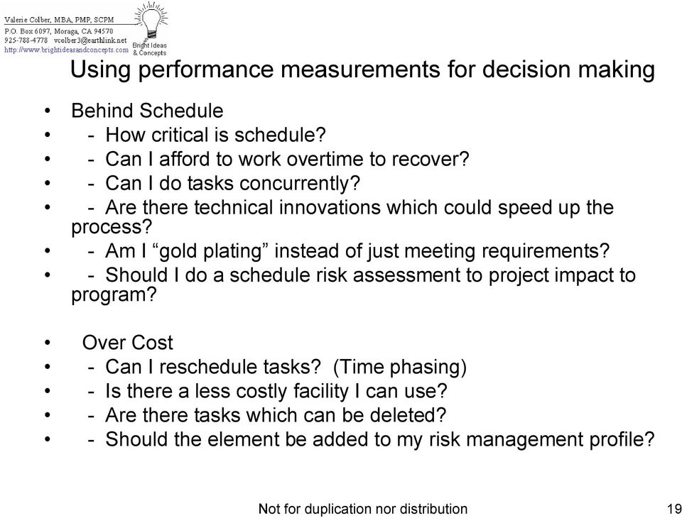 - Am I gold plating instead of just meeting requirements? - Should I do a schedule risk assessment to project impact to program?