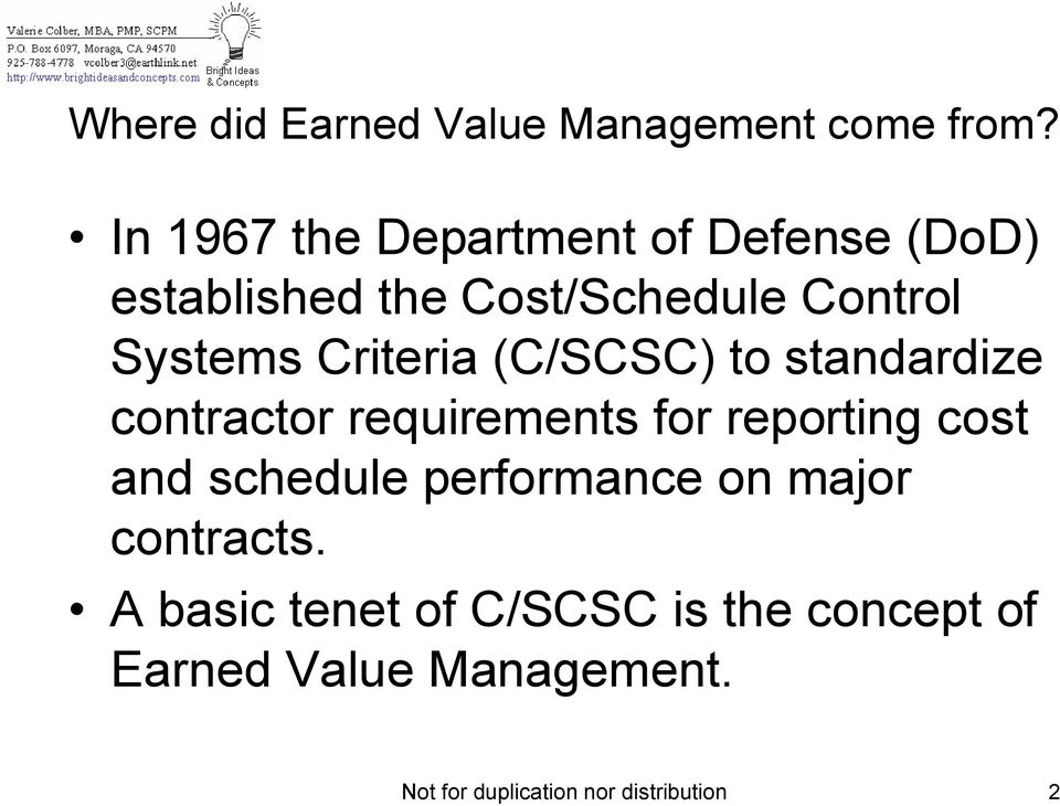 Criteria (C/SCSC) to standardize contractor requirements for reporting cost and schedule