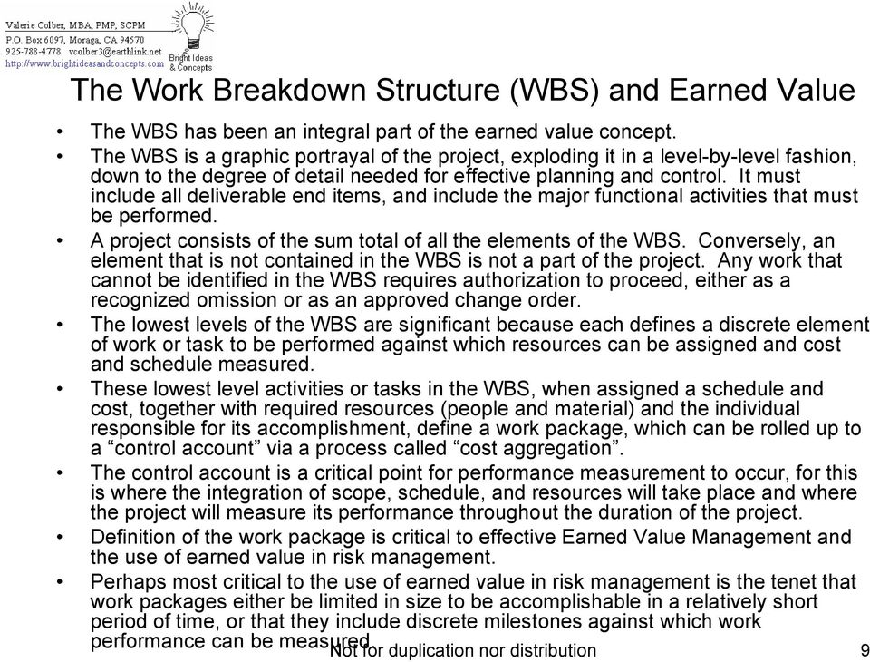 It must include all deliverable end items, and include the major functional activities that must be performed. A project consists of the sum total of all the elements of the WBS.
