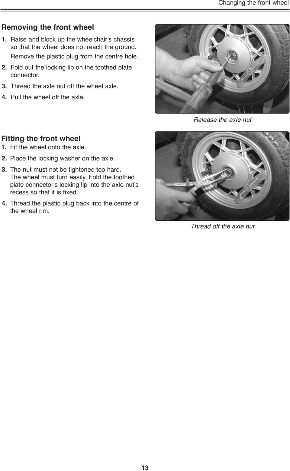 Pull the wheel off the axle. Release the axle nut Fitting the front wheel 1. Fit the wheel onto the axle. 2. Place the locking washer on the axle. 3.