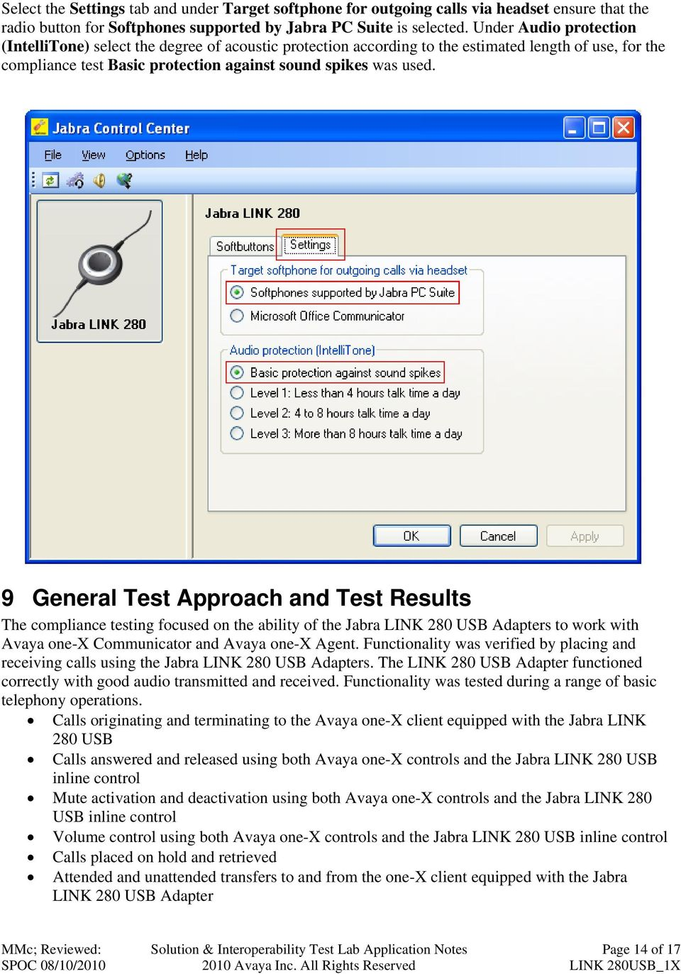 9 General Test Approach and Test Results The compliance testing focused on the ability of the Jabra LINK 280 USB Adapters to work with Avaya one-x Communicator and Avaya one-x Agent.