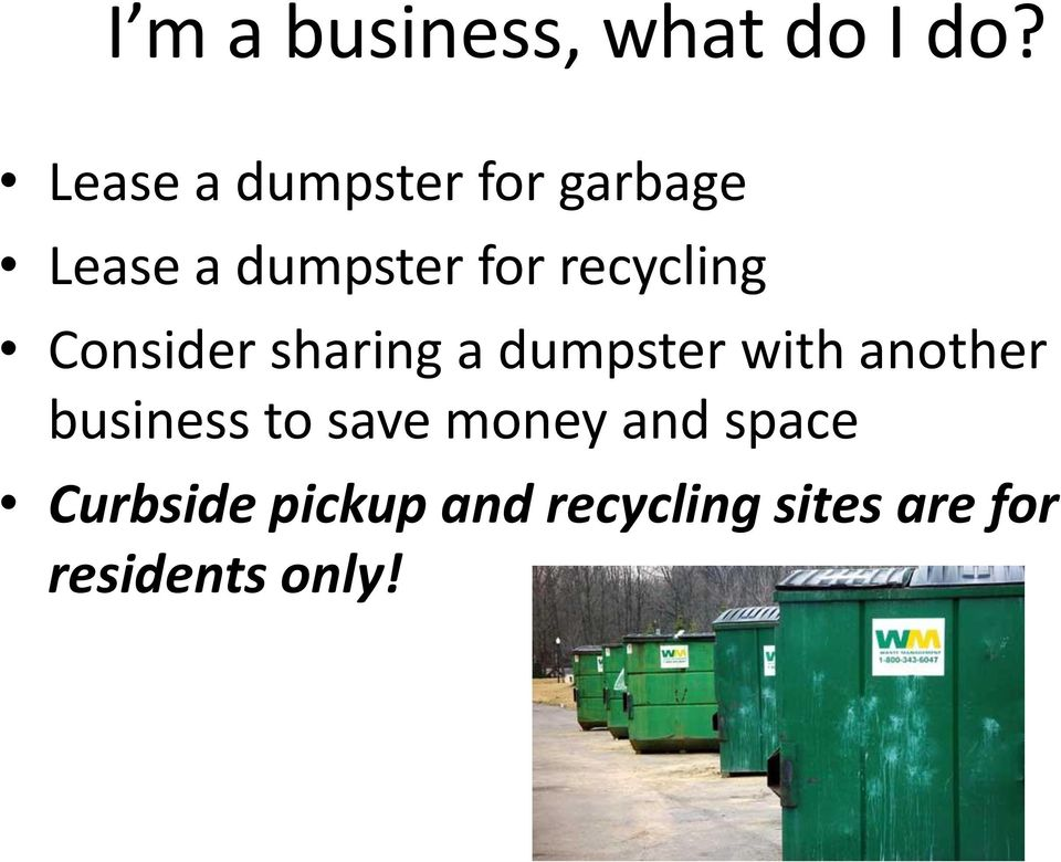 recycling Consider sharing a dumpster with another