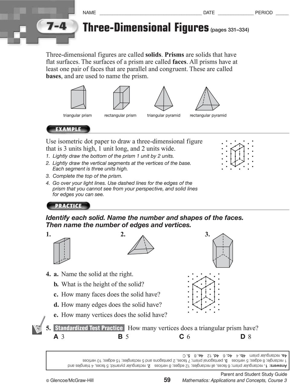 triangular prism rectangular prism triangular pyramid rectangular pyramid Use isometric dot paper to draw a three-dimensional figure that is 3 units high, unit long, and 2 units wide.