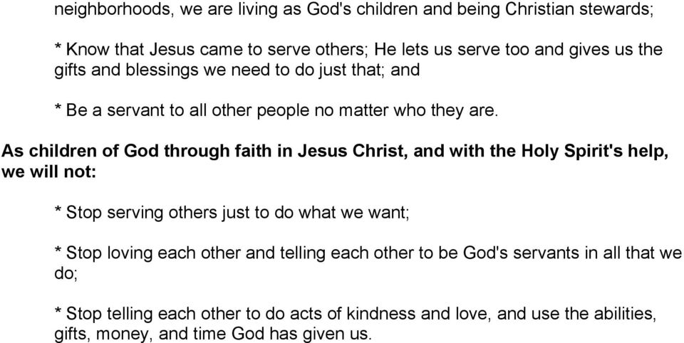 we will not: * Stop serving others just to do what we want; * Stop loving each other and telling each other to be God's servants in