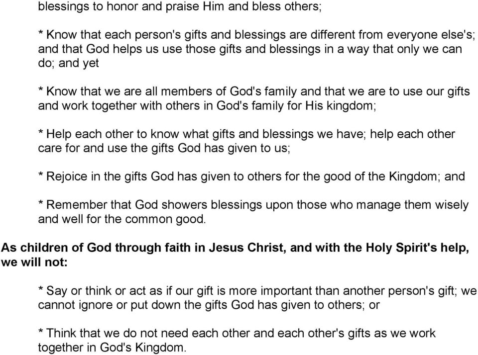 gifts and blessings we have; help each other care for and use the gifts God has given to us; * Rejoice in the gifts God has given to others for the good of the Kingdom; and * Remember that God
