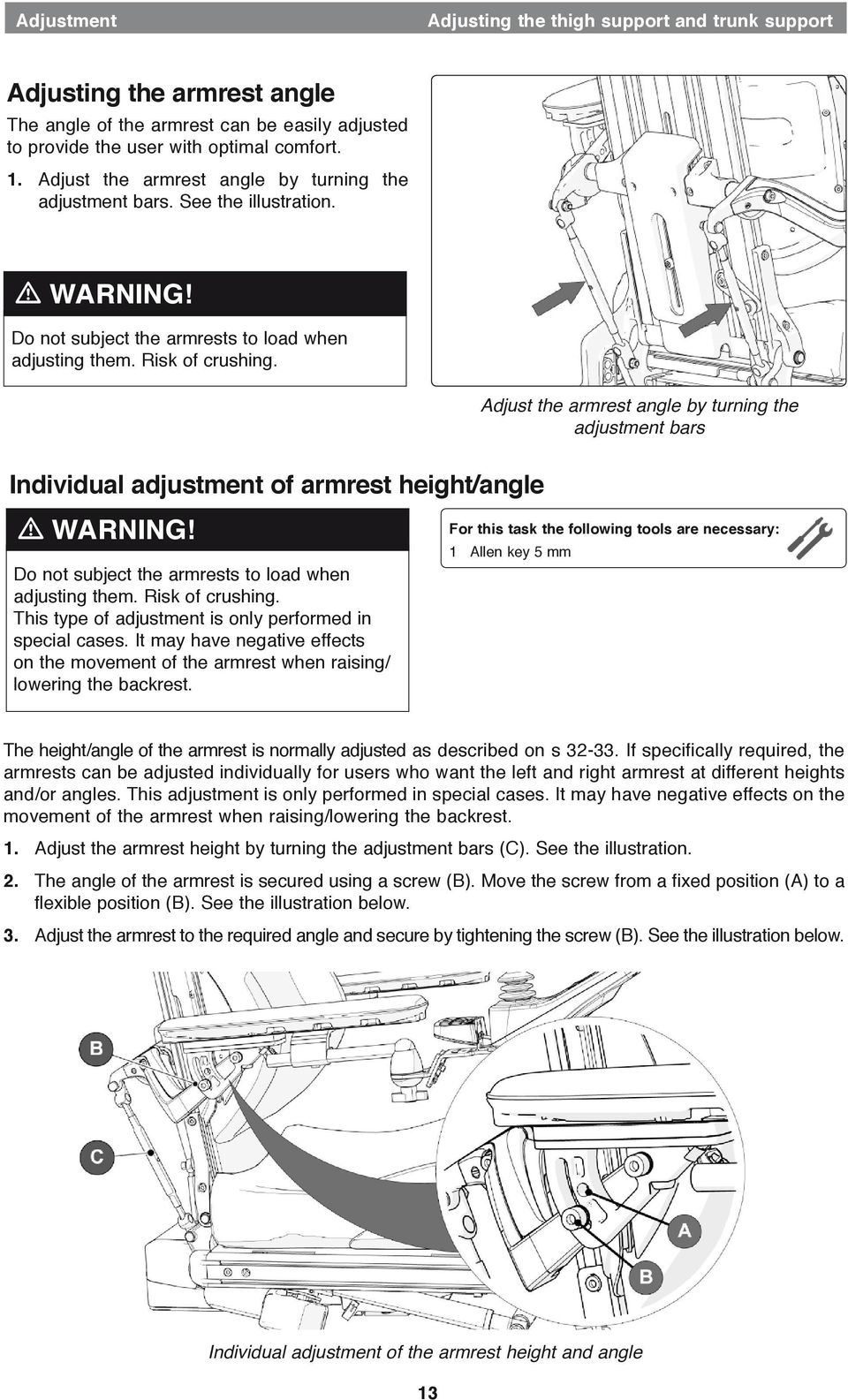 Adjust the armrest angle by turning the adjustment bars Individual adjustment of armrest height/angle m WARNING! Do not subject the armrests to load when adjusting them. Risk of crushing.