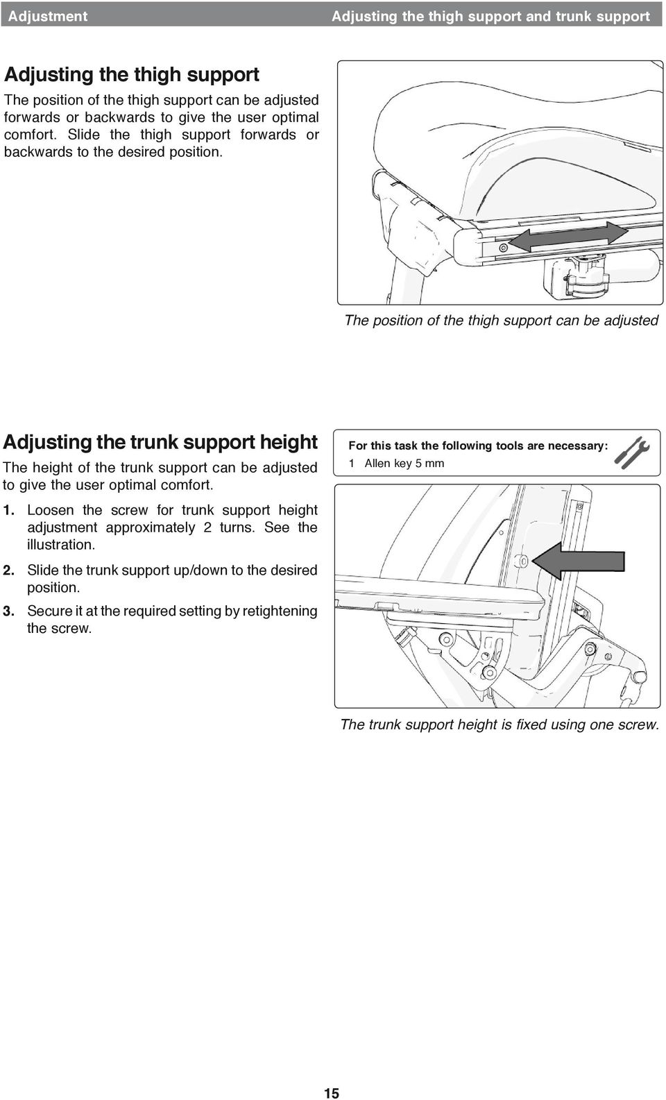 The position of the thigh support can be adjusted Adjusting the trunk support height The height of the trunk support can be adjusted to give the user optimal comfort. 1.