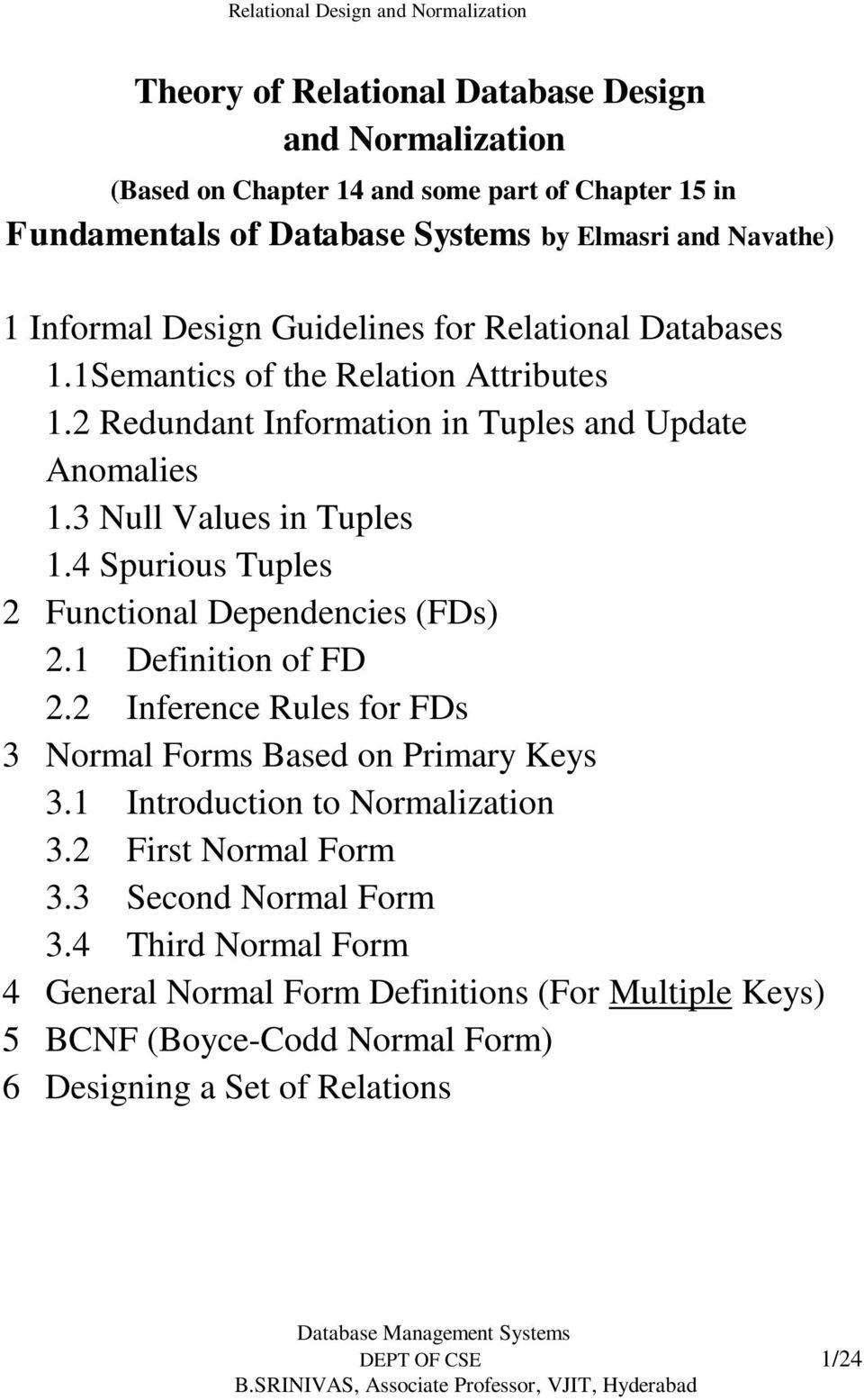 4 Spurious Tuples 2 Functional Dependencies (FDs) 2.1 Definition of FD 2.2 Inference Rules for FDs 3 Normal Forms Based on Primary Keys 3.1 Introduction to Normalization 3.