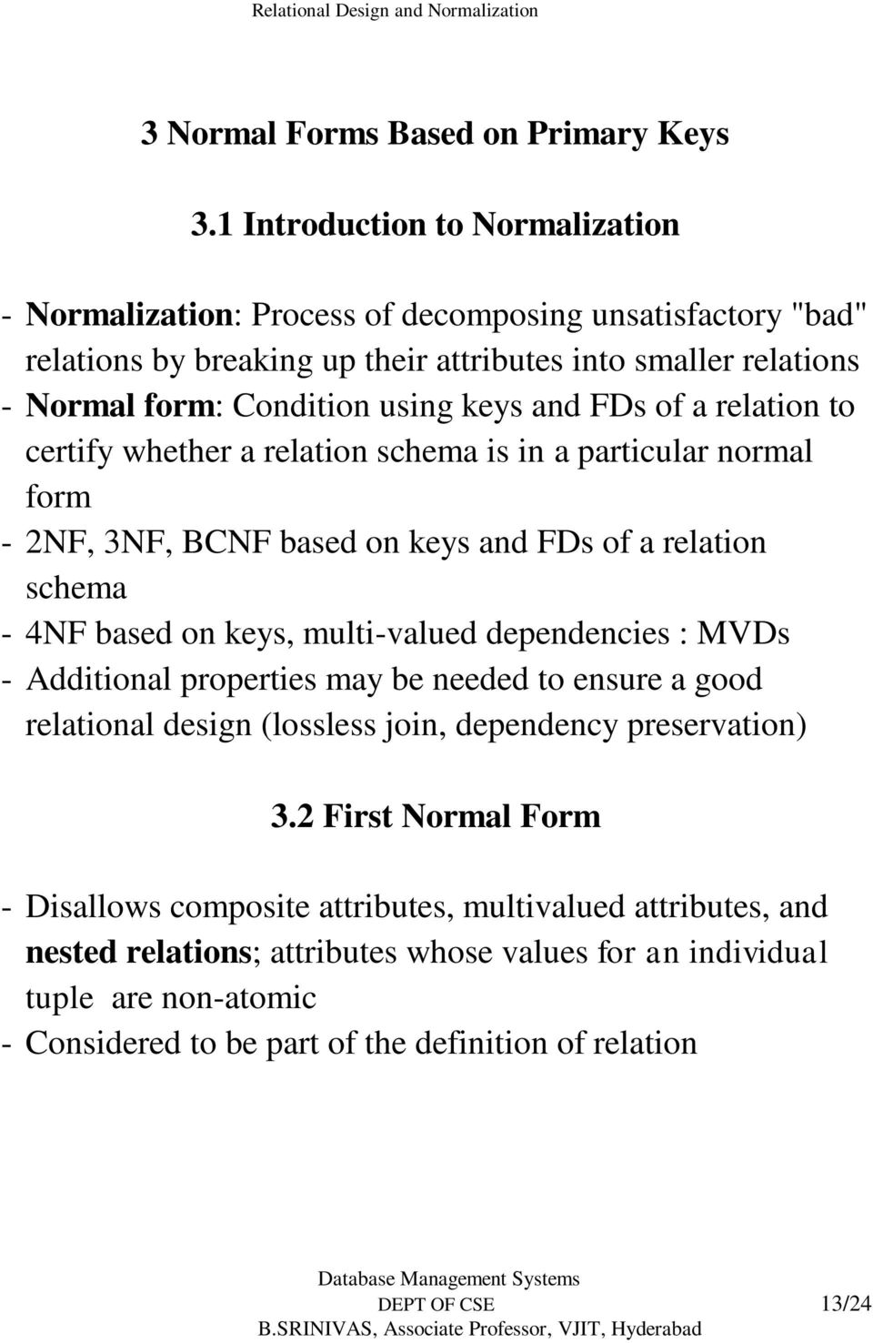 and FDs of a relation to certify whether a relation schema is in a particular normal form - 2NF, 3NF, BCNF based on keys and FDs of a relation schema - 4NF based on keys, multi-valued dependencies