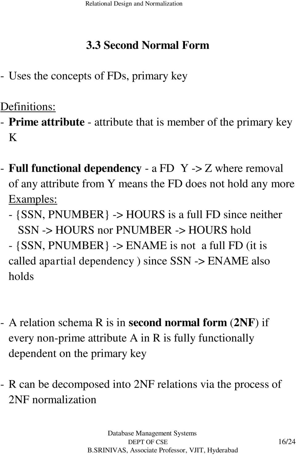 HOURS hold - {SSN, PNUMBER} -> ENAME is not a full FD (it is called apartial dependency ) since SSN -> ENAME also holds - A relation schema R is in second normal form (2NF) if