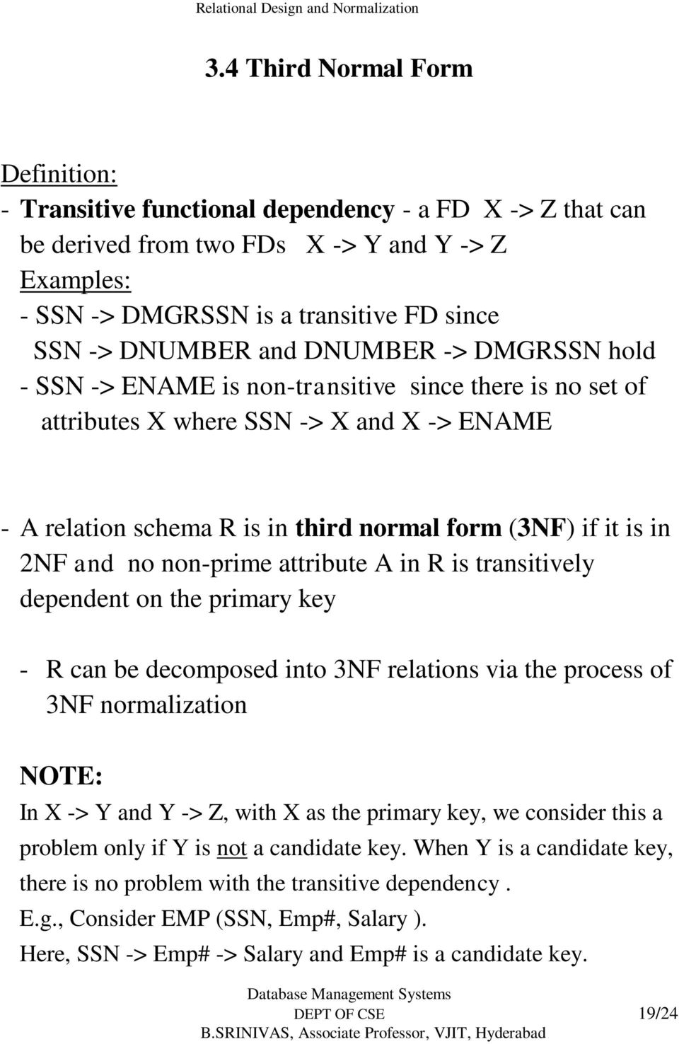 in 2NF and no non-prime attribute A in R is transitively dependent on the primary key - R can be decomposed into 3NF relations via the process of 3NF normalization NOTE: In X -> Y and Y -> Z, with X