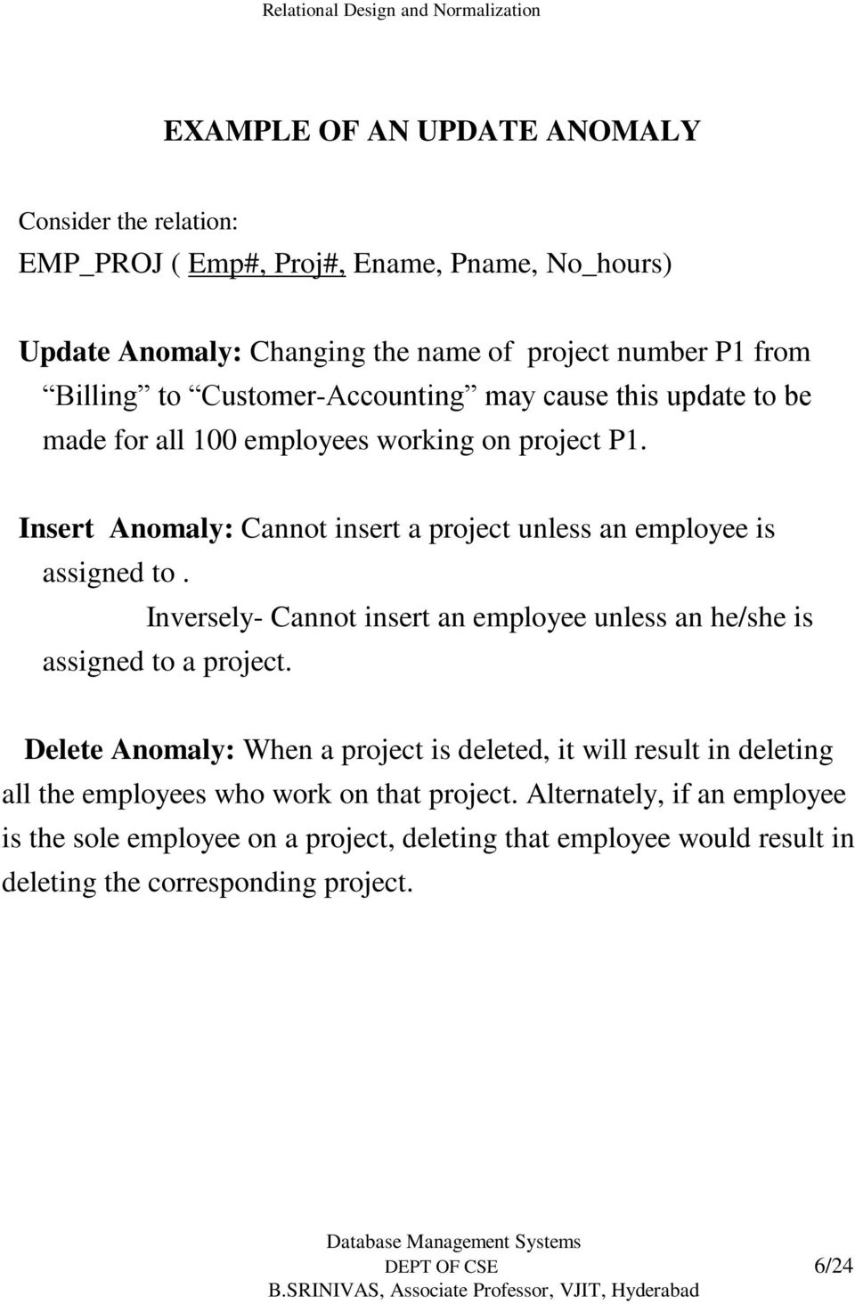 Inversely- Cannot insert an employee unless an he/she is assigned to a project.