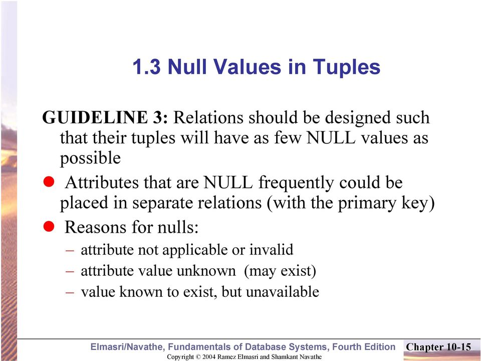 in separate relations (with the primary key) Reasons for nulls: attribute not applicable or