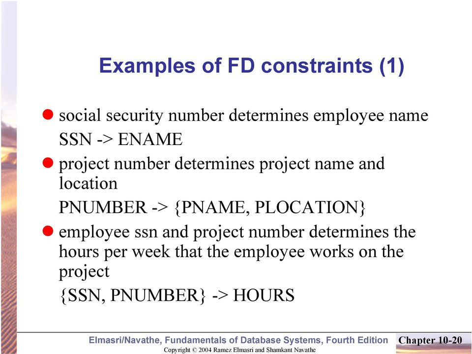 -> {PNAME, PLOCATION} employee ssn and project number determines the hours