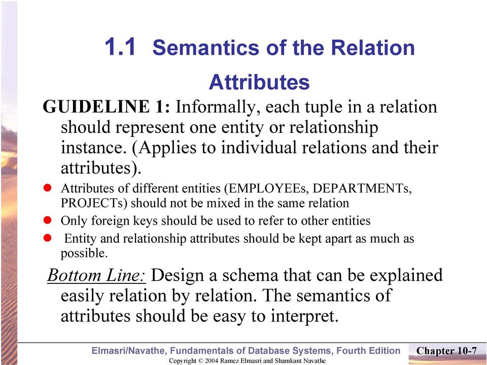 Attributes of different entities (EMPLOYEEs, DEPARTMENTs, PROJECTs) should not be mixed in the same relation Only foreign keys should be used to