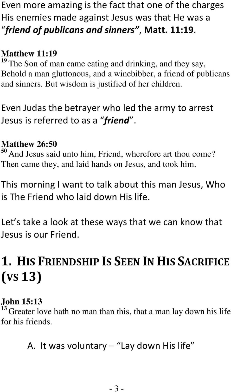 Even Judas the betrayer who led the army to arrest Jesus is referred to as a friend. Matthew 26:50 50 And Jesus said unto him, Friend, wherefore art thou come?