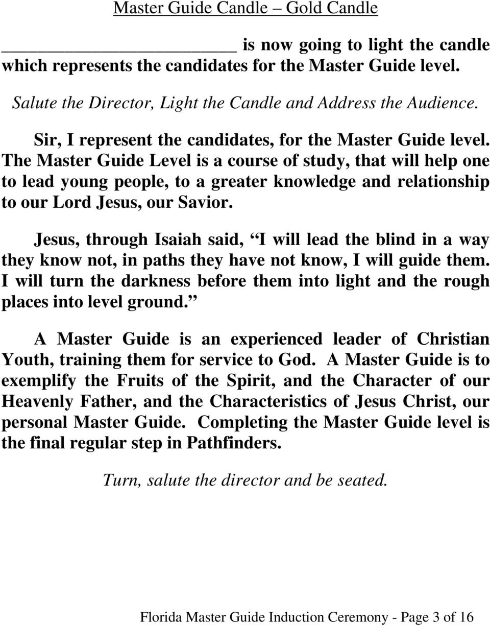 The Master Guide Level is a course of study, that will help one to lead young people, to a greater knowledge and relationship to our Lord Jesus, our Savior.