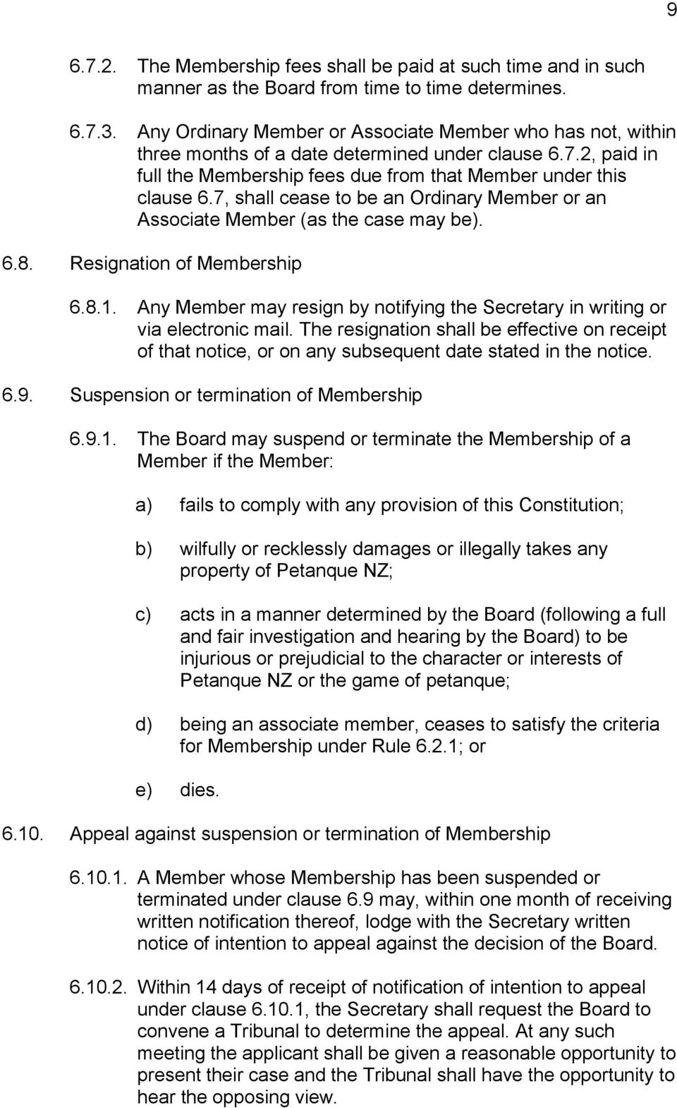 7, shall cease to be an Ordinary Member or an Associate Member (as the case may be). 6.8. Resignation of Membership 6.8.1.