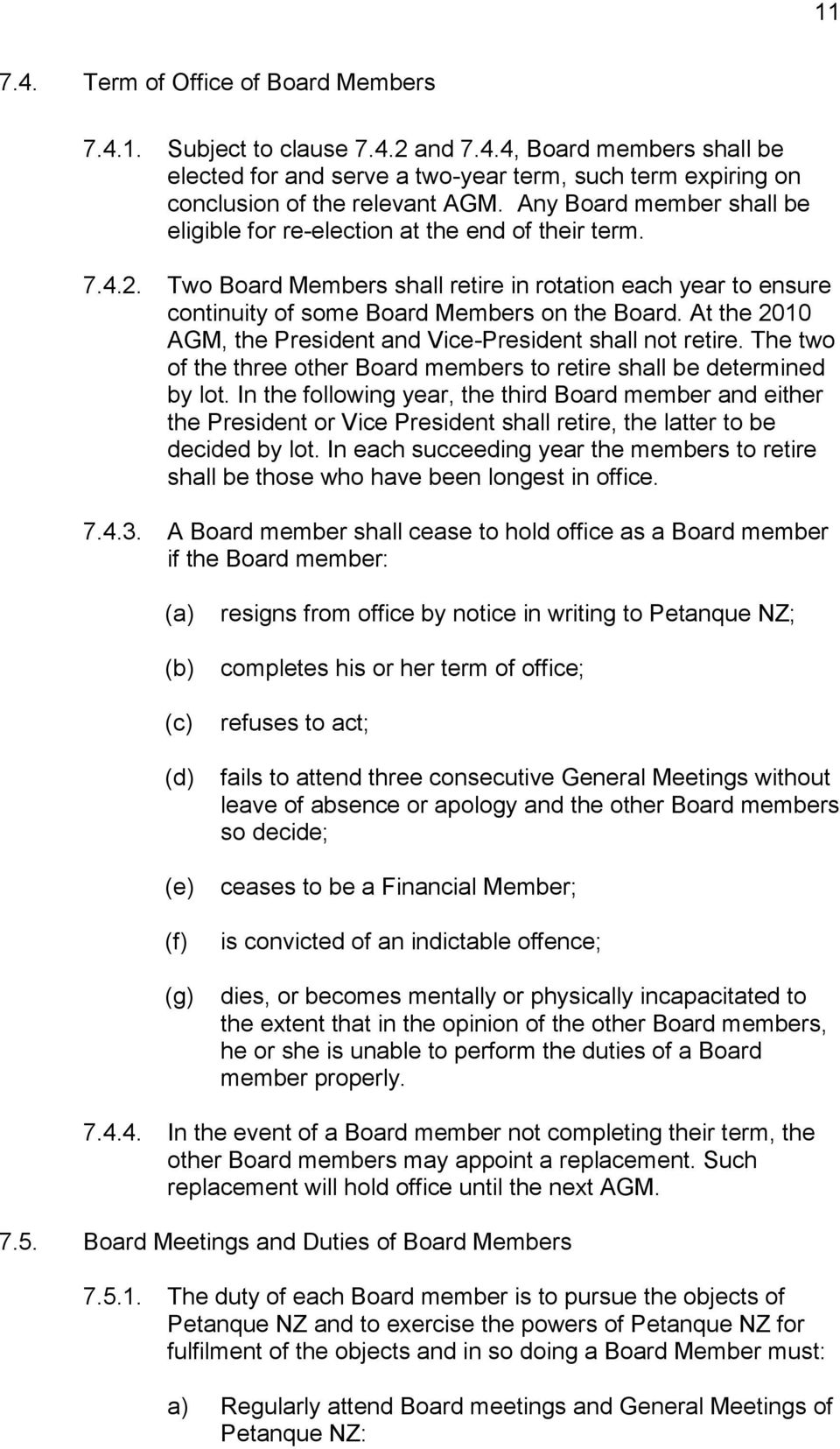 At the 2010 AGM, the President and Vice-President shall not retire. The two of the three other Board members to retire shall be determined by lot.