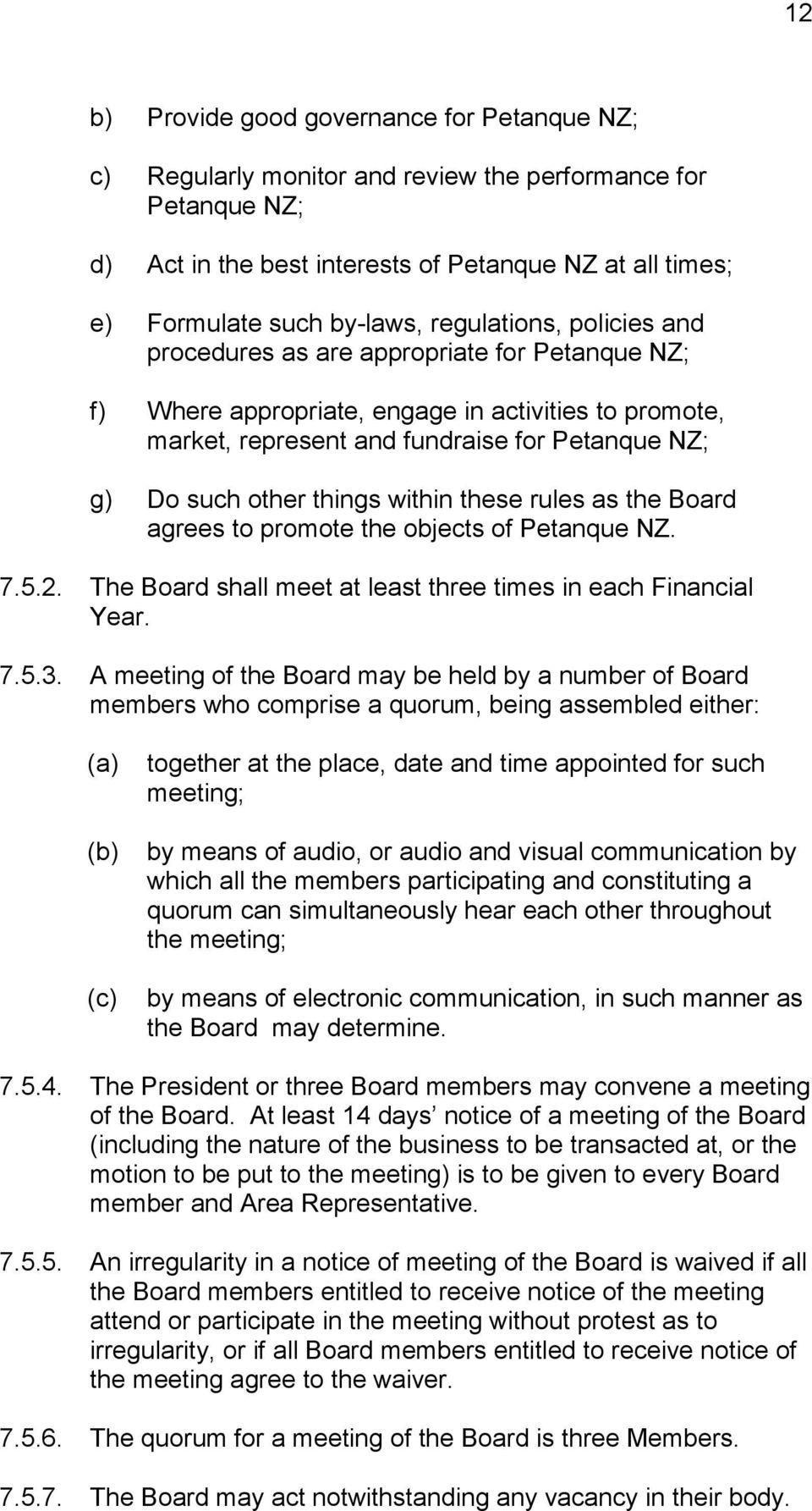 things within these rules as the Board agrees to promote the objects of Petanque NZ. 7.5.2. The Board shall meet at least three times in each Financial Year. 7.5.3.