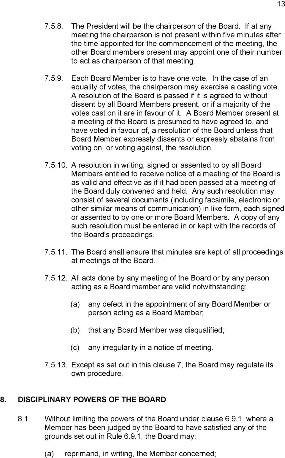 act as chairperson of that meeting. 7.5.9. Each Board Member is to have one vote. In the case of an equality of votes, the chairperson may exercise a casting vote.