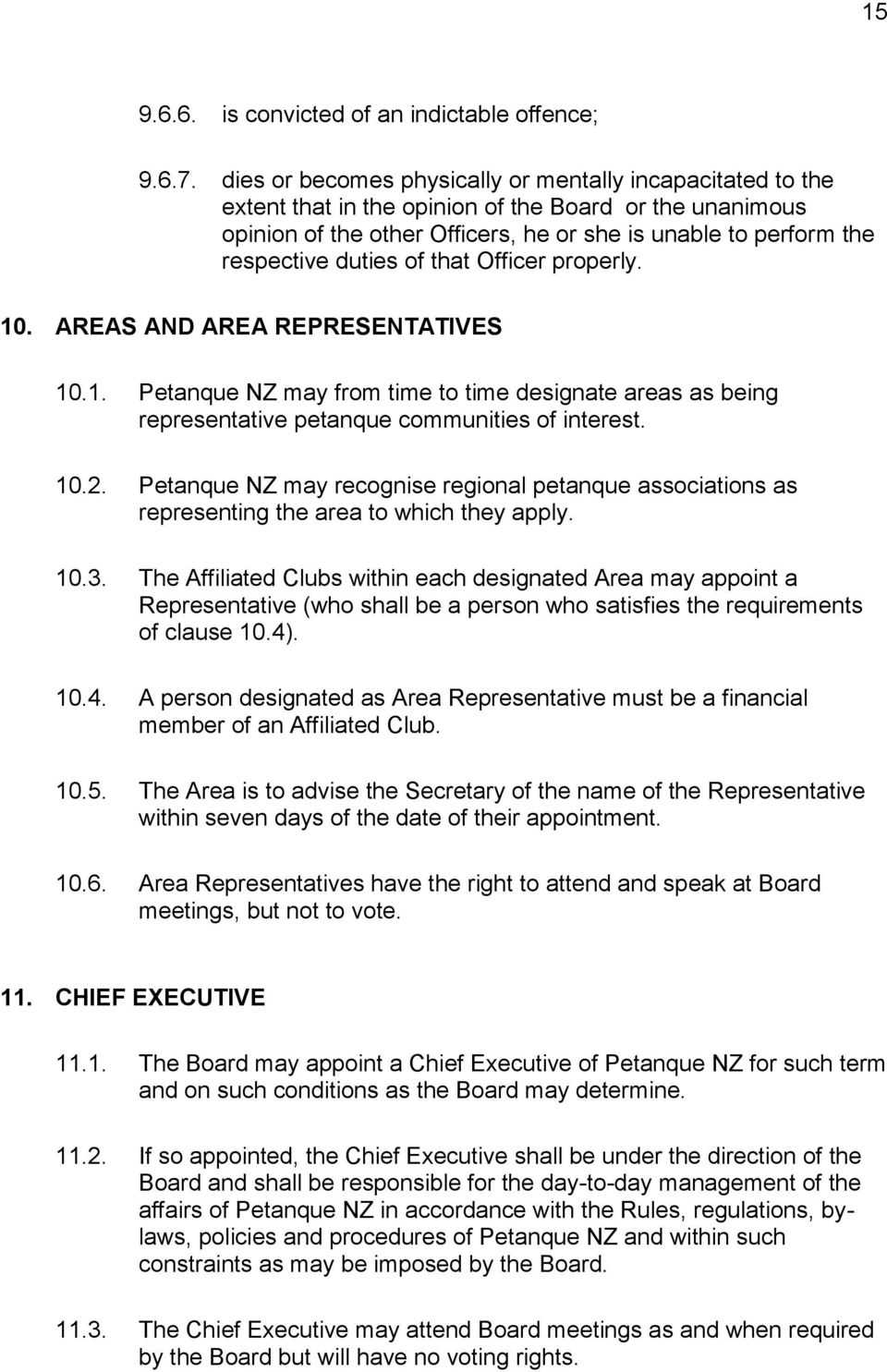 duties of that Officer properly. 10. AREAS AND AREA REPRESENTATIVES 10.1. Petanque NZ may from time to time designate areas as being representative petanque communities of interest. 10.2.