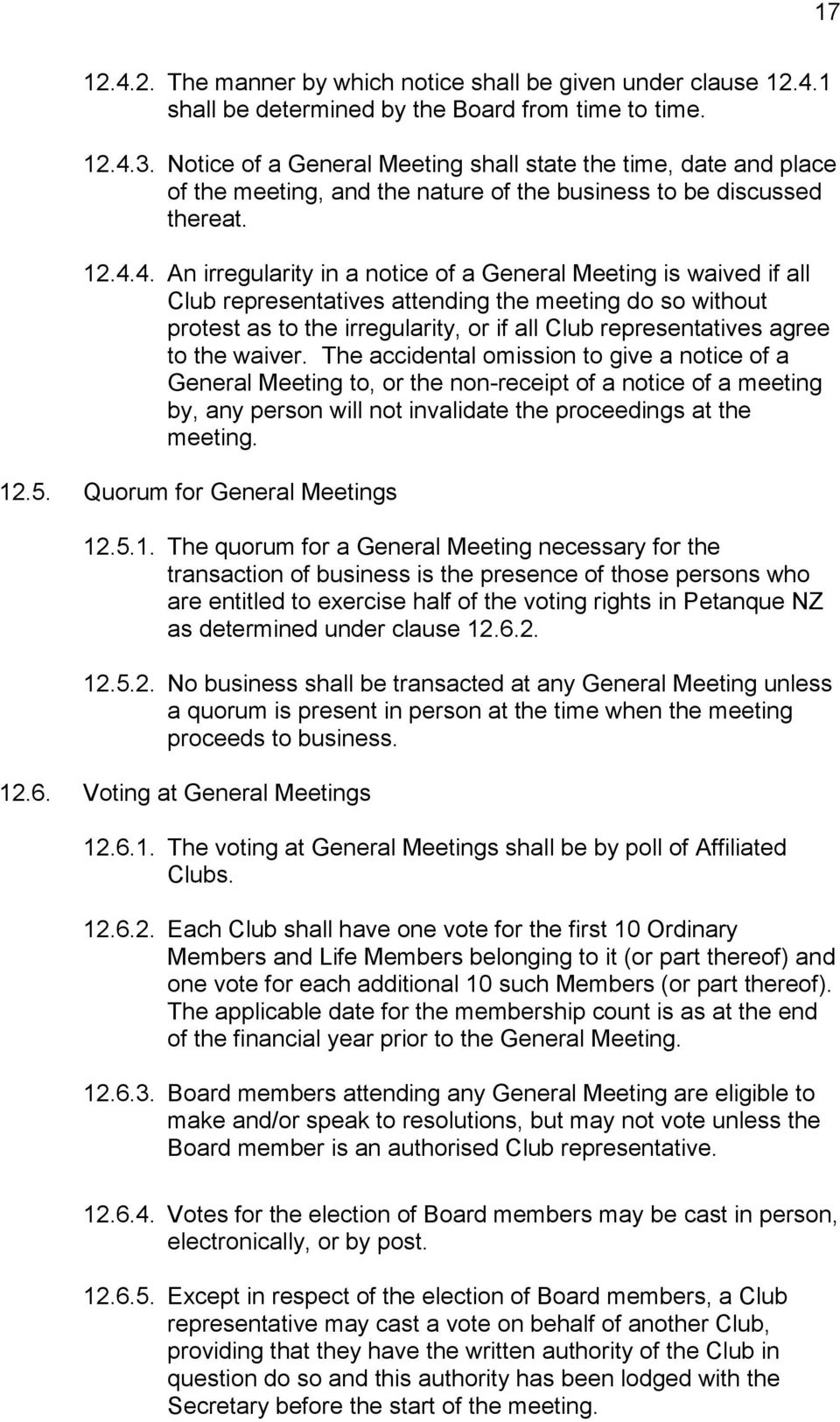 4. An irregularity in a notice of a General Meeting is waived if all Club representatives attending the meeting do so without protest as to the irregularity, or if all Club representatives agree to