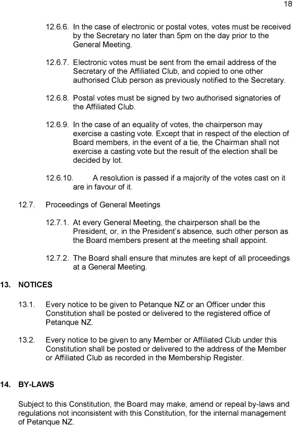 Postal votes must be signed by two authorised signatories of the Affiliated Club. 12.6.9. In the case of an equality of votes, the chairperson may exercise a casting vote.