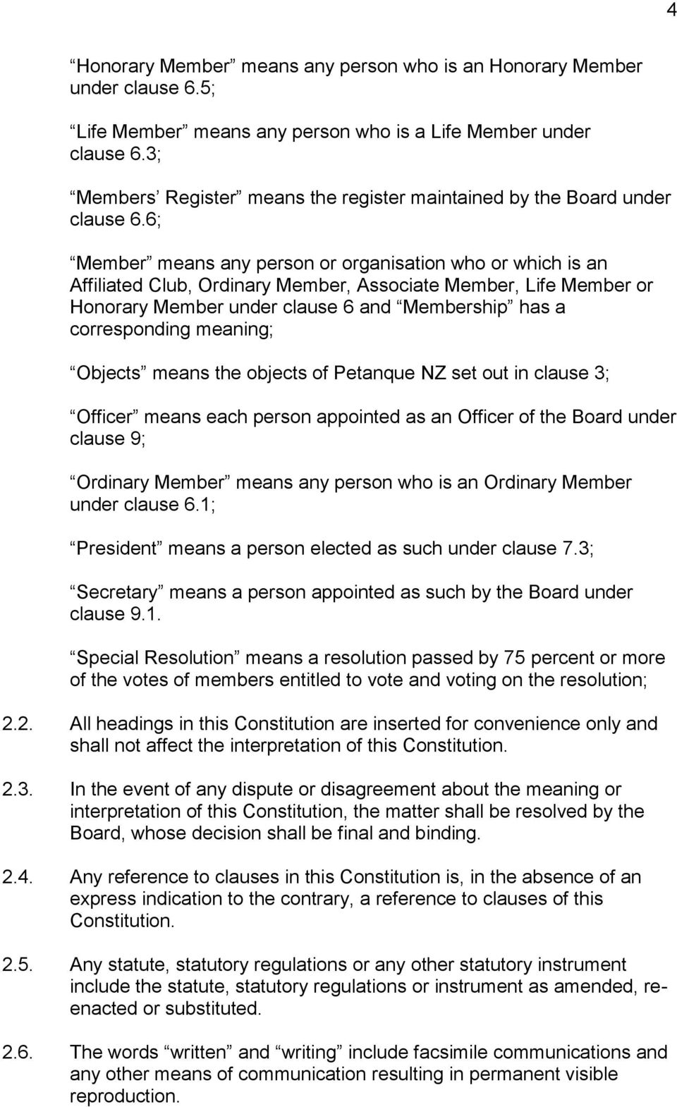 6; Member means any person or organisation who or which is an Affiliated Club, Ordinary Member, Associate Member, Life Member or Honorary Member under clause 6 and Membership has a corresponding