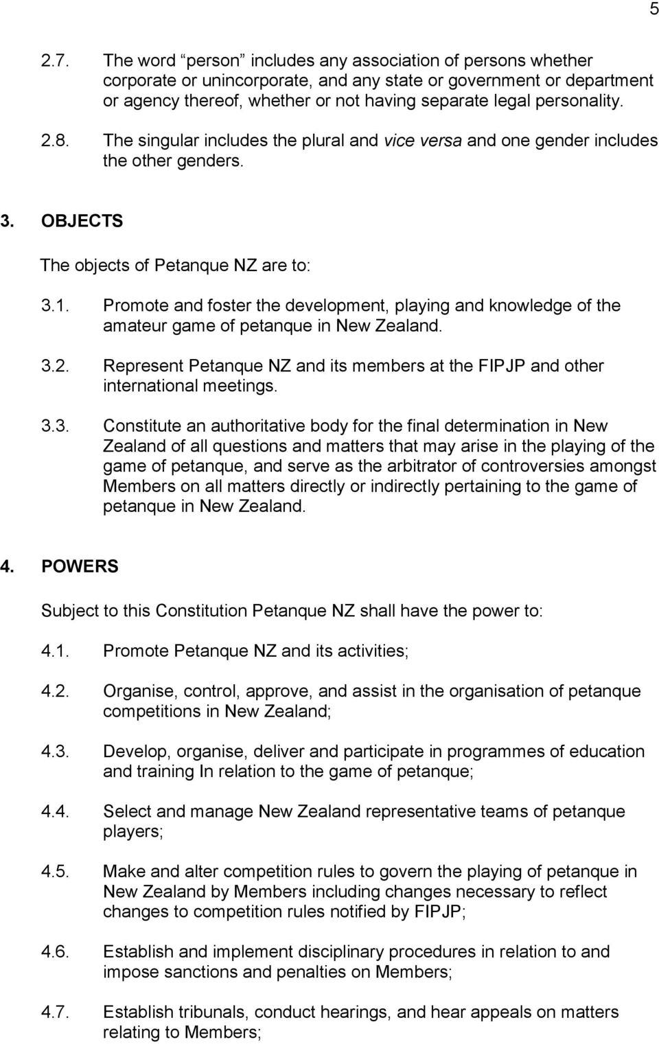 2.8. The singular includes the plural and vice versa and one gender includes the other genders. 3. OBJECTS The objects of Petanque NZ are to: 3.1.