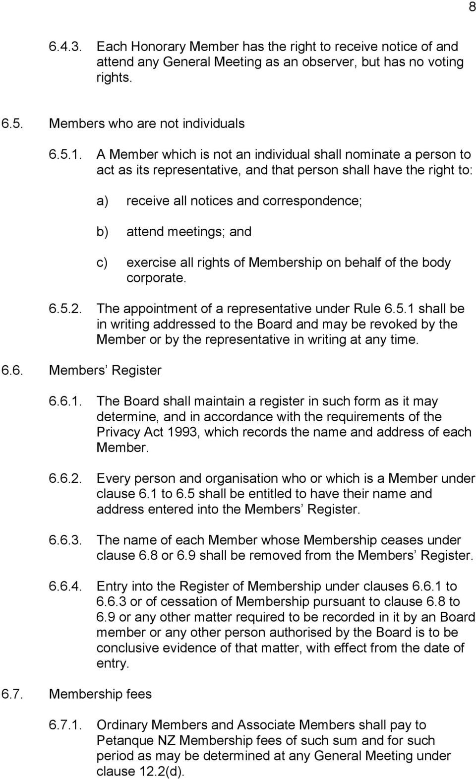 c) exercise all rights of Membership on behalf of the body corporate. 6.5.2. The appointment of a representative under Rule 6.5.1 shall be in writing addressed to the Board and may be revoked by the Member or by the representative in writing at any time.