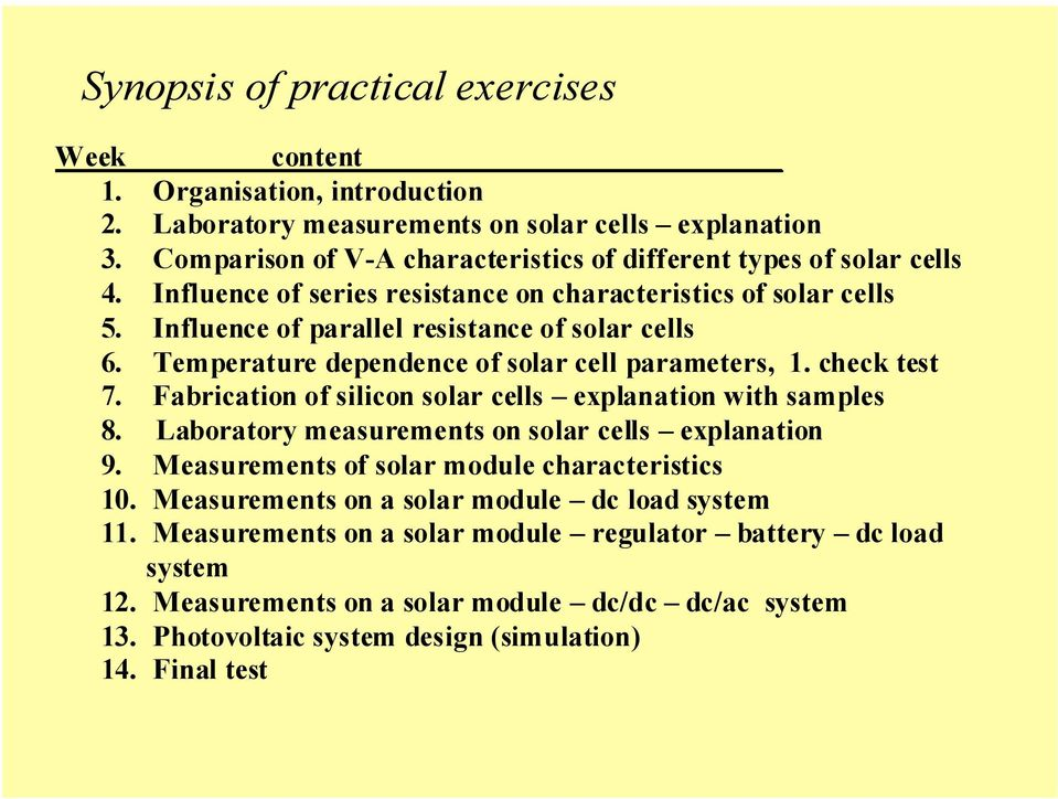 Temperature dependence of solar cell parameters, 1. check test 7. Fabrication of silicon solar cells explanation with samples 8. Laboratory measurements on solar cells explanation 9.