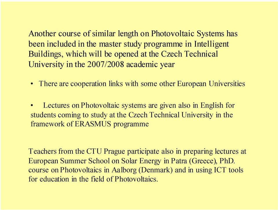 English for students coming to study at the Czech Technical University in the framework of ERASMUS programme Teachers from the CTU Prague participate also in preparing