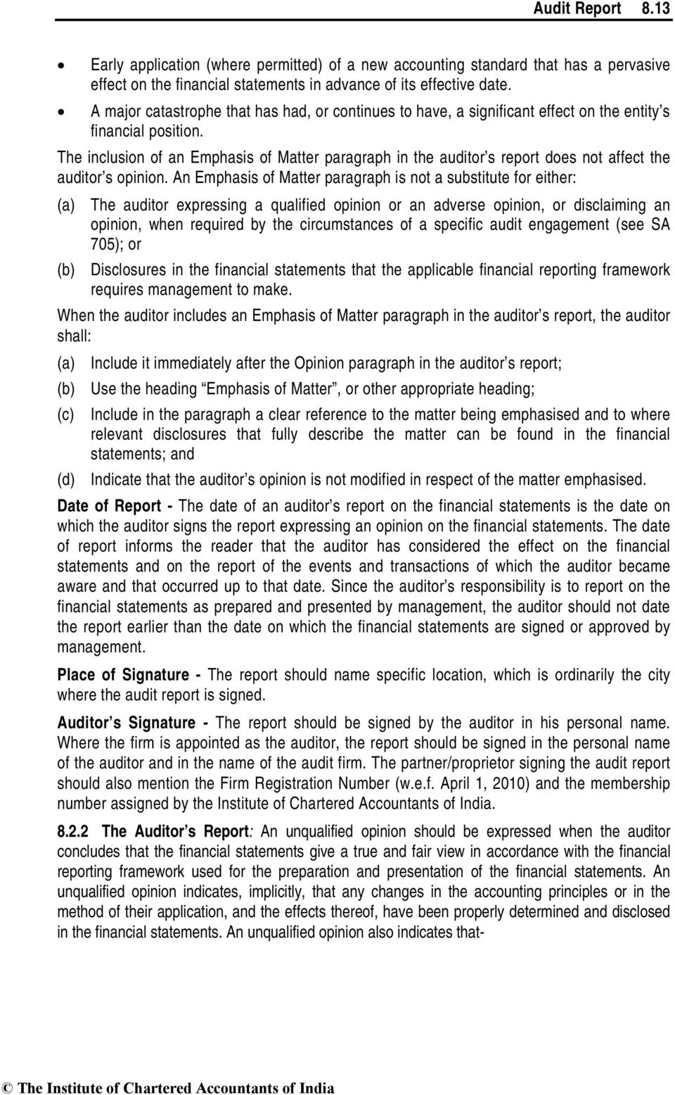 The inclusion of an Emphasis of Matter paragraph in the auditor s report does not affect the auditor s opinion.