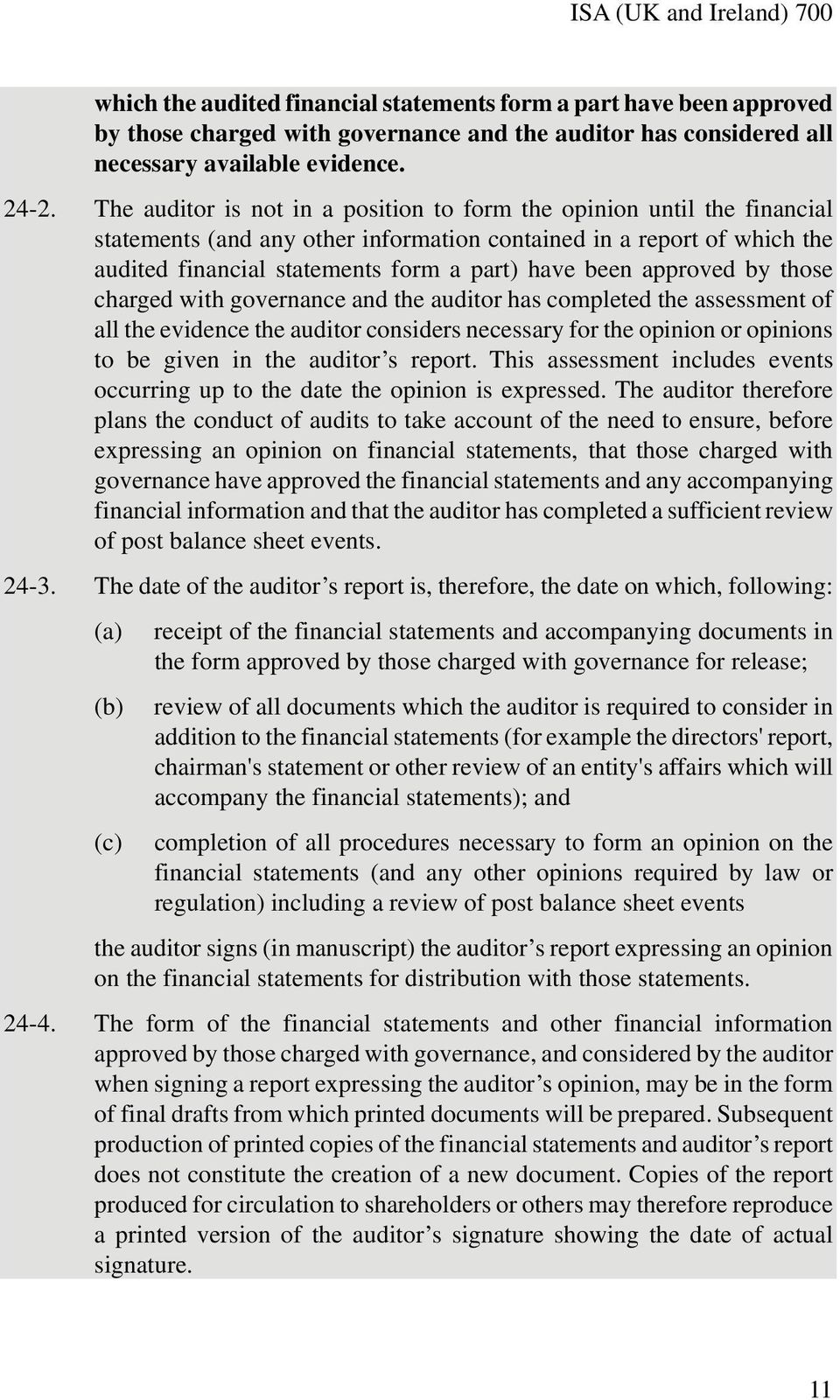 approved by those charged with governance and the auditor has completed the assessment of all the evidence the auditor considers necessary for the opinion or opinions to be given in the auditor s
