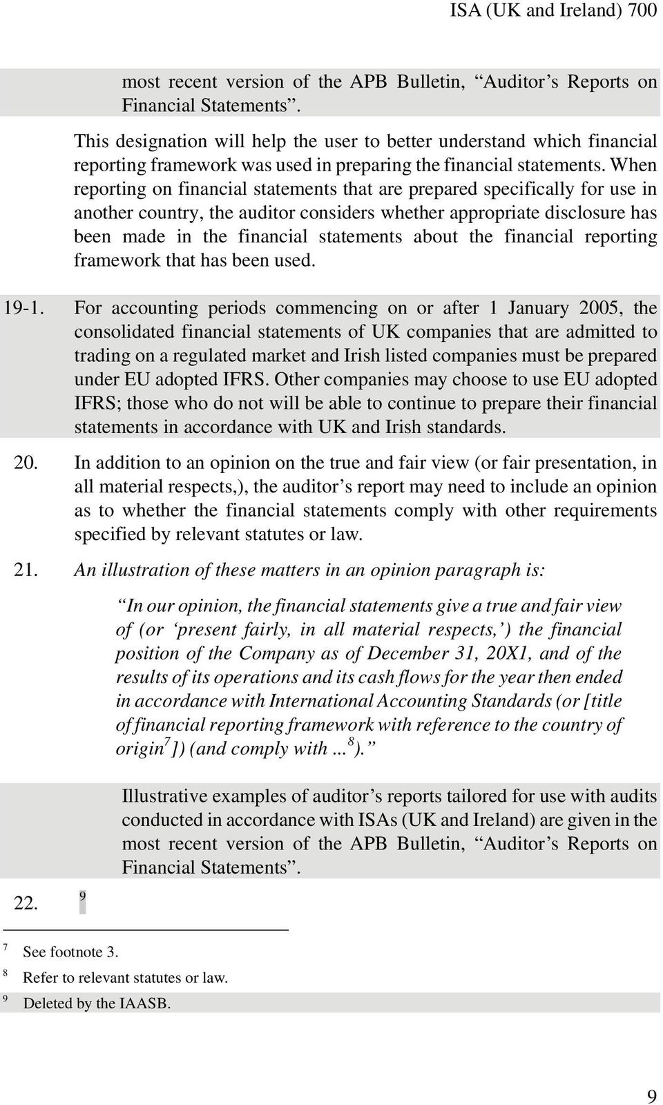 When reporting on financial statements that are prepared specifically for use in another country, the auditor considers whether appropriate disclosure has been made in the financial statements about