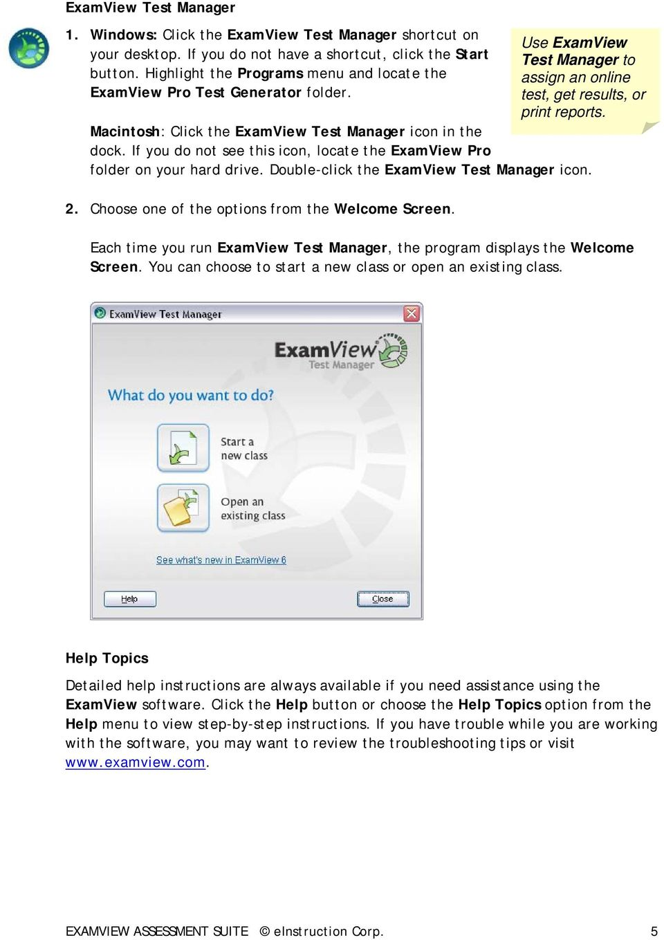 Macintosh: Click the ExamView Test Manager icon in the dock. If you do not