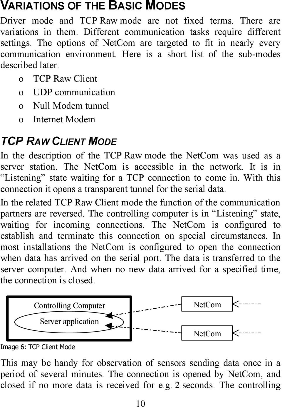 o TCP Raw Client o UDP communication o Null Modem tunnel o Internet Modem TCP RAW CLIENT MODE In the description of the TCP Raw mode the was used as a server station. The is accessible in the network.