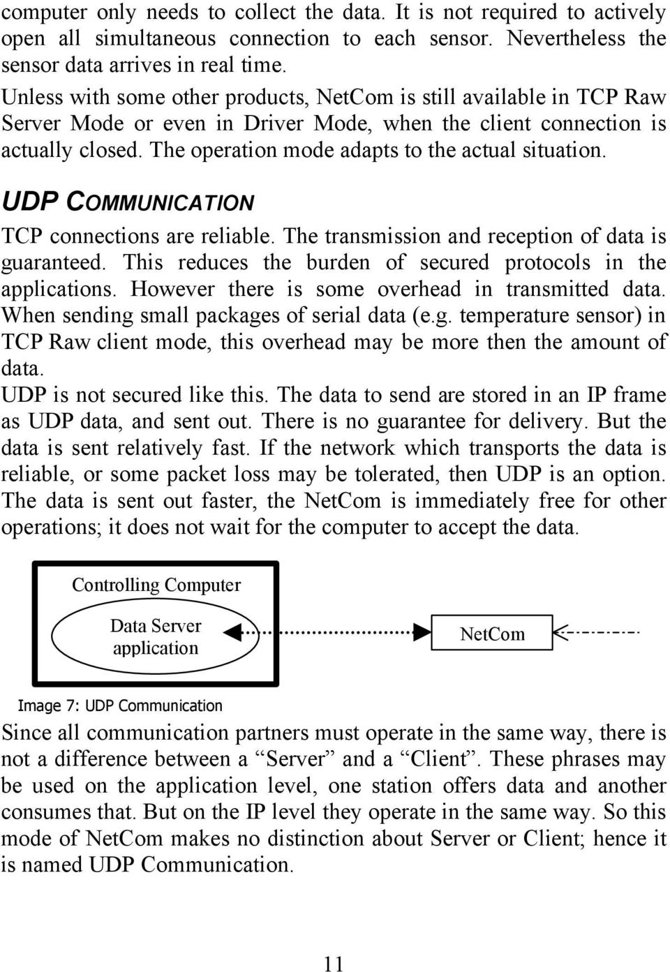 UDP COMMUNICATION TCP connections are reliable. The transmission and reception of data is guaranteed. This reduces the burden of secured protocols in the applications.