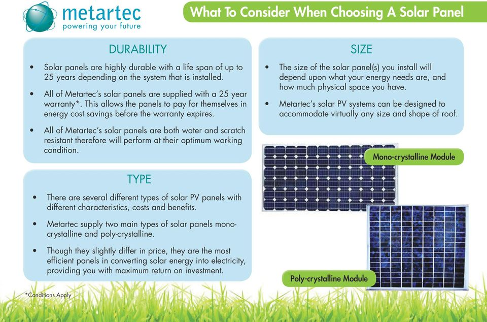 All of Metartec s solar panels are both water and scratch resistant therefore will perform at their optimum working condition.