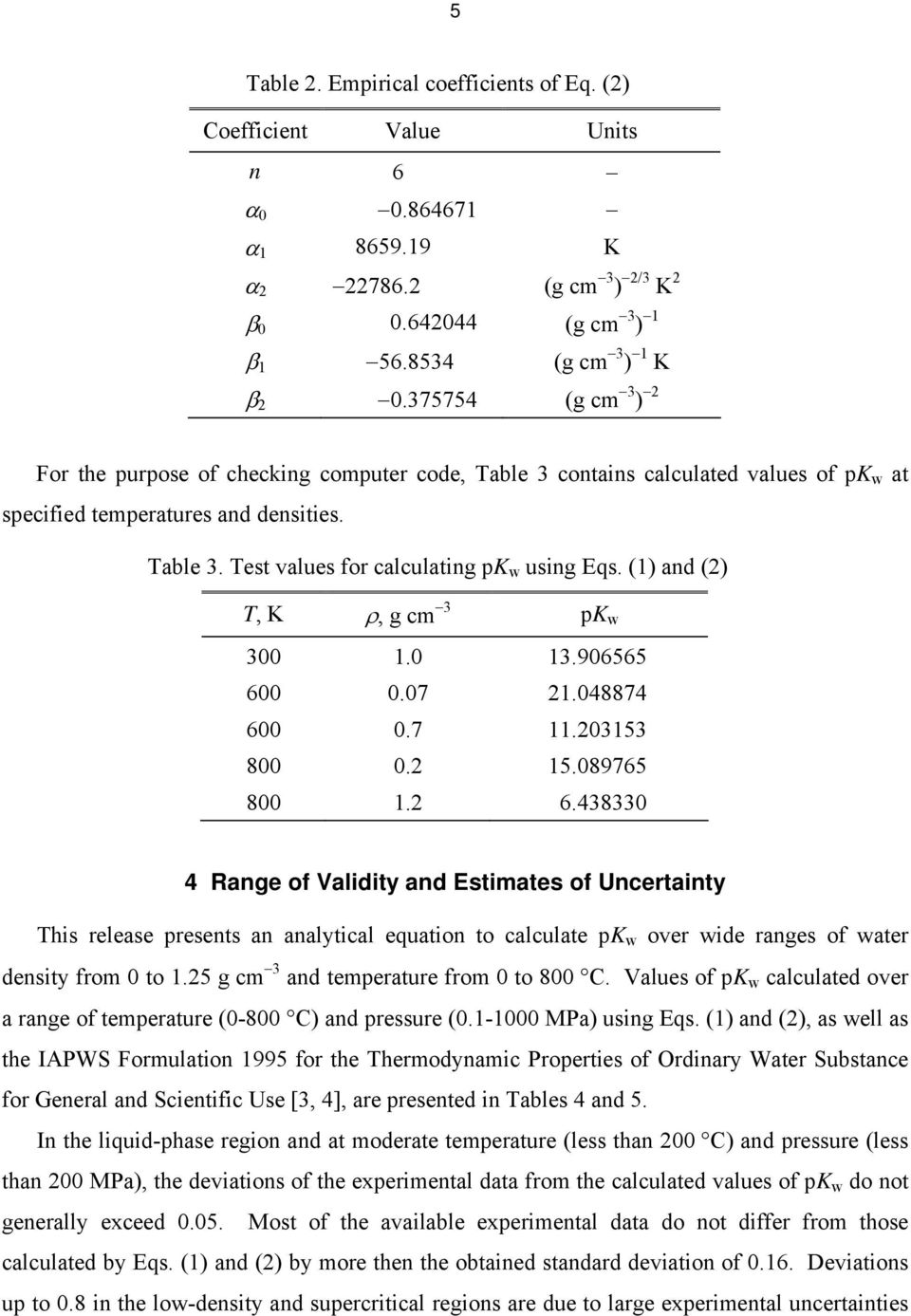 () nd () T, K ρ, g cm 3 pk 3. 3.96565 6.7.48874 6.7.353 8. 5.89765 8. 6.43833 4 Rnge of Vlidity nd Estimtes of Uncertinty This relese presents n nlyticl eqution to clculte pk over ide rnges of ter density from to.