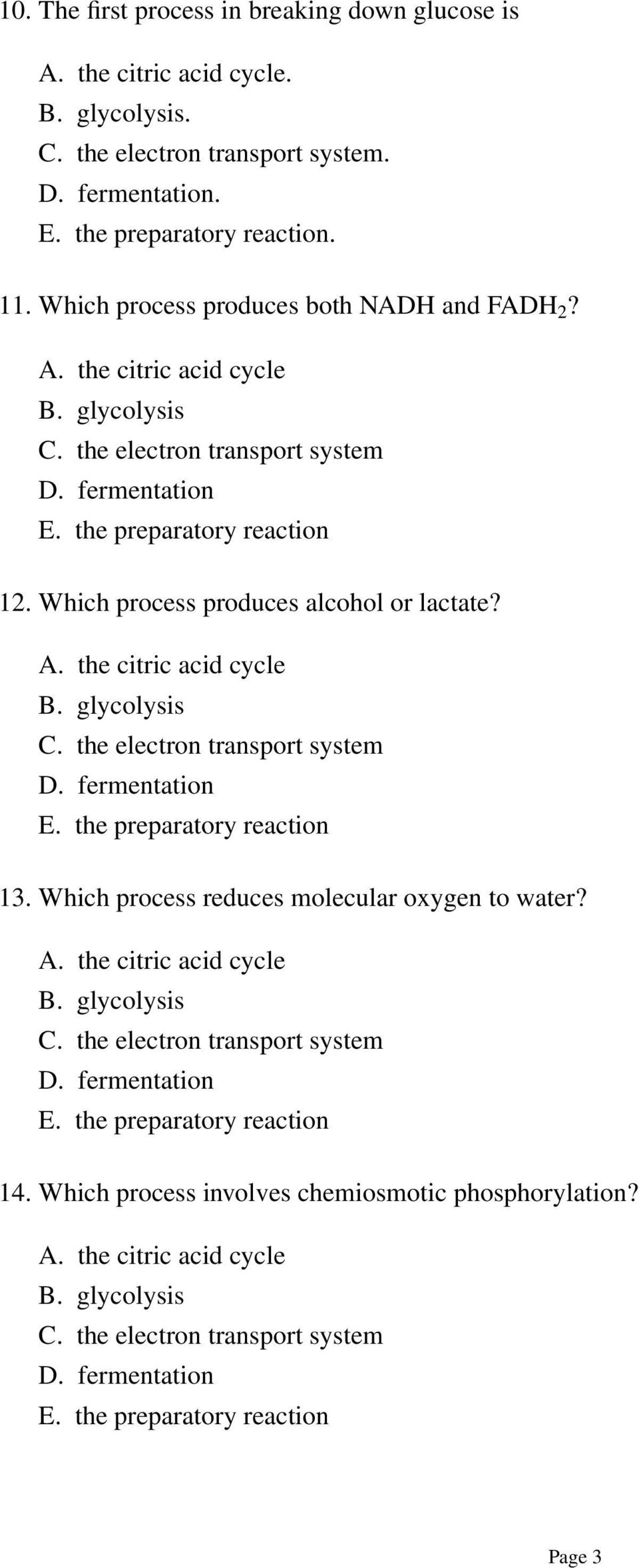 Which process produces alcohol or lactate? A. the citric acid cycle B. glycolysis C. the electron transport system D. fermentation E. the preparatory reaction 13.
