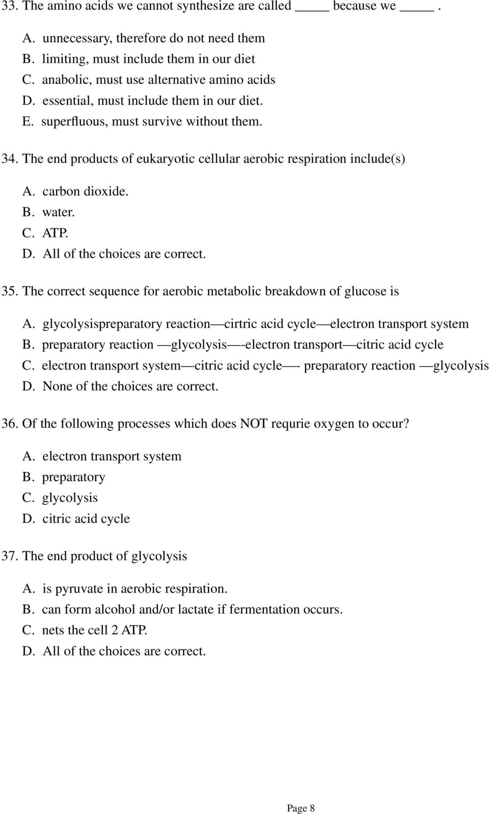 All of the choices are correct. 35. The correct sequence for aerobic metabolic breakdown of glucose is A. glycolysispreparatory reaction cirtric acid cycle electron transport system B.
