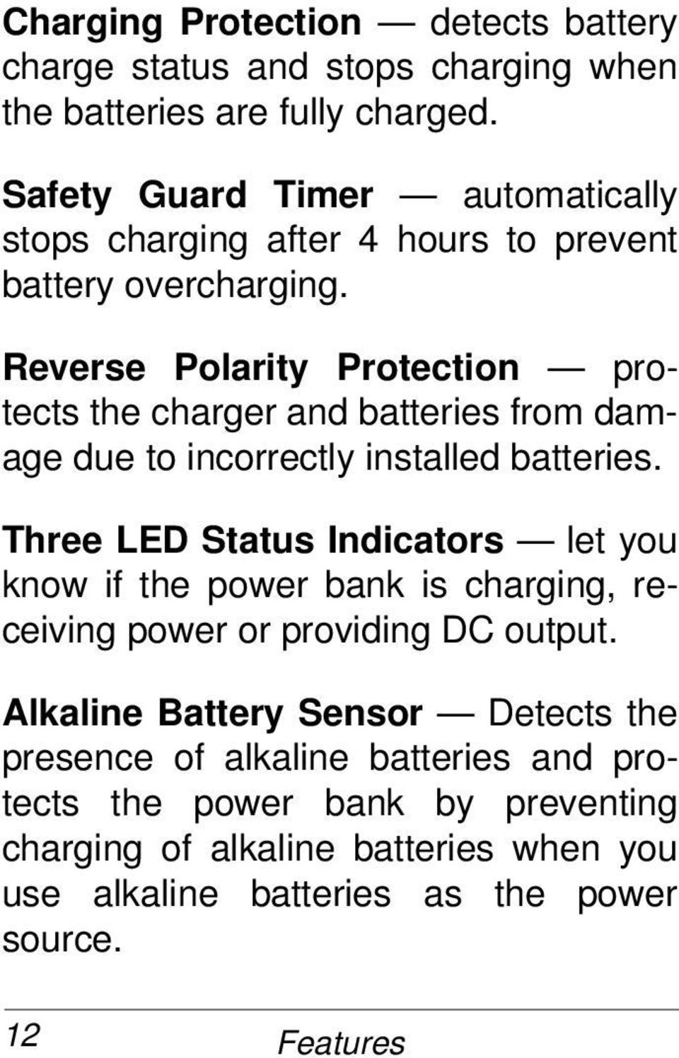Reverse Polarity Protection protects the charger and batteries from damage due to incorrectly installed batteries.